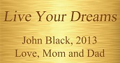Plaque - Live your dreams, John Black, 2013, Love, Mom and Dad